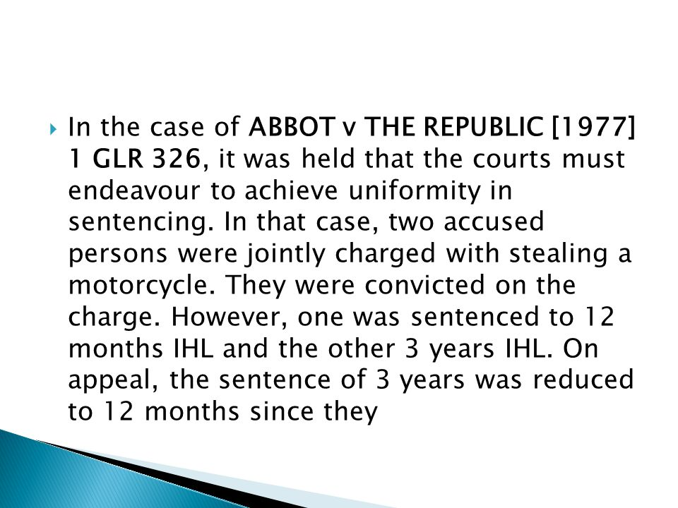 In the case of ABBOT v THE REPUBLIC [1977] 1 GLR 326, it was held that the courts must endeavour to achieve uniformity in sentencing.